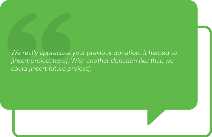 Approach donors who already have a history with your organization in a way that acknowledges their history with your nonprofit.