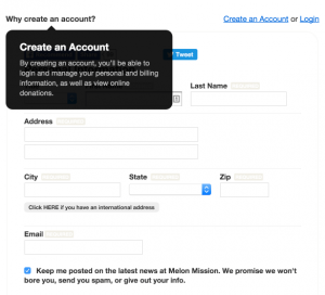 The Melon Mission allows donors to create an account without requiring that they do so. Their donation page (powered by Qgiv's software!) can retain donors by encouraging them to create accounts without deterring donors who only want to give once.