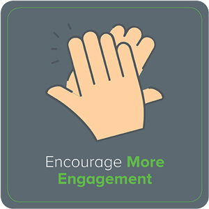 Encourage More Engagement
