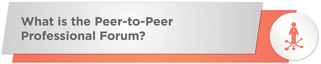 What is the Peer-to-Peer Professional Forum?