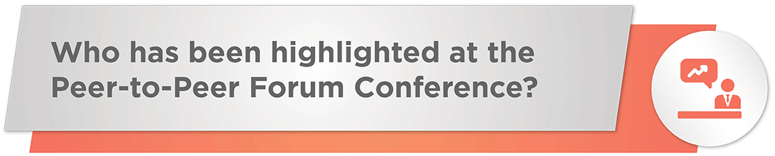 Who has been highlighted in the Peer-to-Peer Forum Conference?