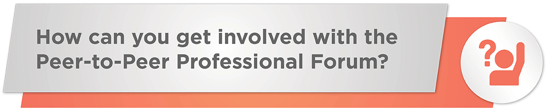 How can you get involved with the Peer-to-Peer Professional Forum?