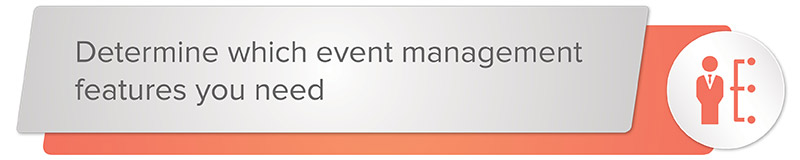 Determine which event management features you need to accomplish your event goals.