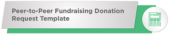 Try our peer-to-peer fundraising donation request template for your next campaign.