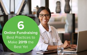 6 Online Fundraising Best Practices to Make 2019 the Best Yet