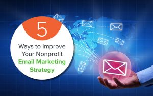 5 Ways to Improve Your Nonprofit Email Marketing Strategy