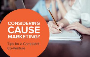 Considering Cause Marketing? Tips for a Compliant Co-Venture