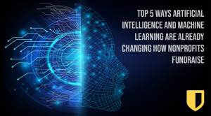 Top 5 Ways AI and Machine Learning Are Changing How Nonprofits Fundraise