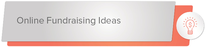 To get started, let's go over some of the top online fundraising ideas!