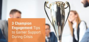 3 Champion Engagement Tips to Garner Support During Crisis
