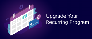 Use Recurring Upgrade Prompts to Grow Your Fundraising