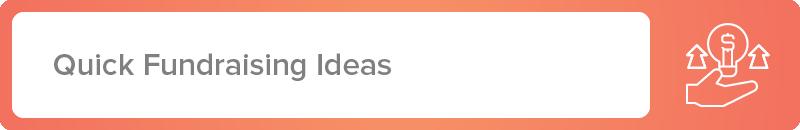 Explore these quick fundraising ideas.