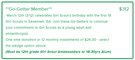 """A donation form box outlined in green with green writing that says, """"Go-Getter Member $312"""" at the top. The rest of the text explains the membership level, including criteria for membership: """"Must be 12th grade Girl Scout Ambassadors or 18-30yrs Alum."""""""