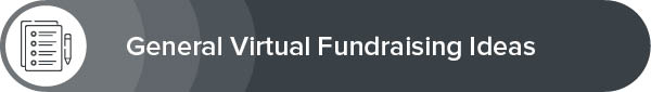 Explore our list of general virtual fundraising ideas.