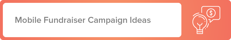 Here are some mobile fundraiser campaign ideas.