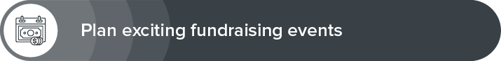 Plan exciting fundraising events to get more donations.