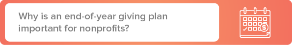 Learn why it's important for your nonprofit to have an end-of-year giving plan.